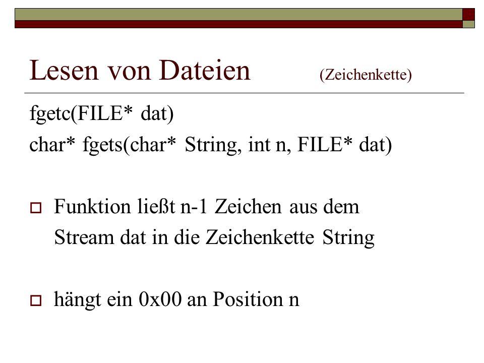 Lesen von Dateien (Zeichenkette) fgetc(FILE* dat) char* fgets(char* String, int n, FILE* dat) Funktion ließt n-1 Zeichen aus dem Stream dat in die Zei