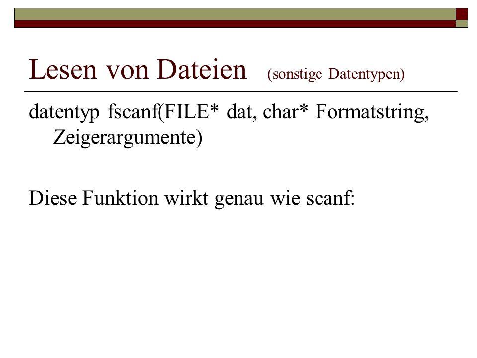 Lesen von Dateien (sonstige Datentypen) datentyp fscanf(FILE* dat, char* Formatstring, Zeigerargumente) Diese Funktion wirkt genau wie scanf:
