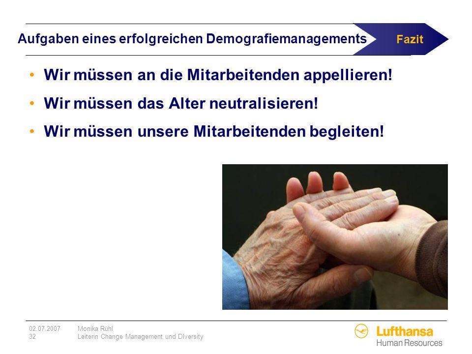 02.07.2007Monika Rühl 32Leiterin Change Management und DIversity Aufgaben eines erfolgreichen Demografiemanagements Wir müssen an die Mitarbeitenden a