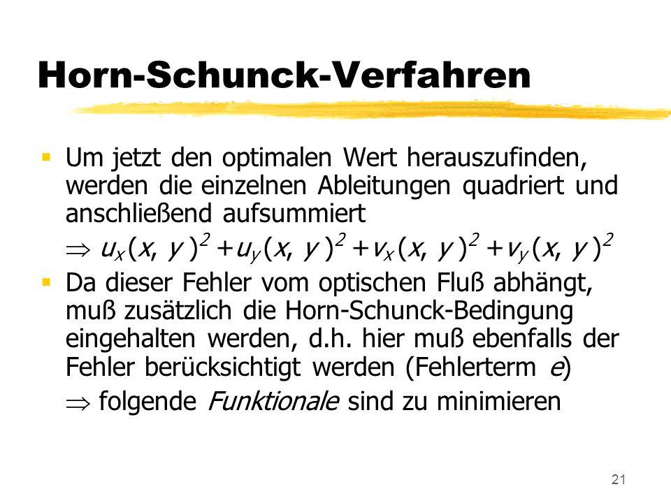 21 Horn-Schunck-Verfahren Um jetzt den optimalen Wert herauszufinden, werden die einzelnen Ableitungen quadriert und anschließend aufsummiert u x (x,