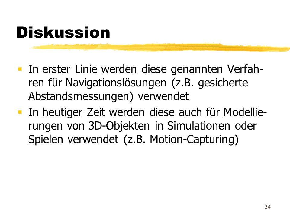 34 Diskussion In erster Linie werden diese genannten Verfah- ren für Navigationslösungen (z.B. gesicherte Abstandsmessungen) verwendet In heutiger Zei