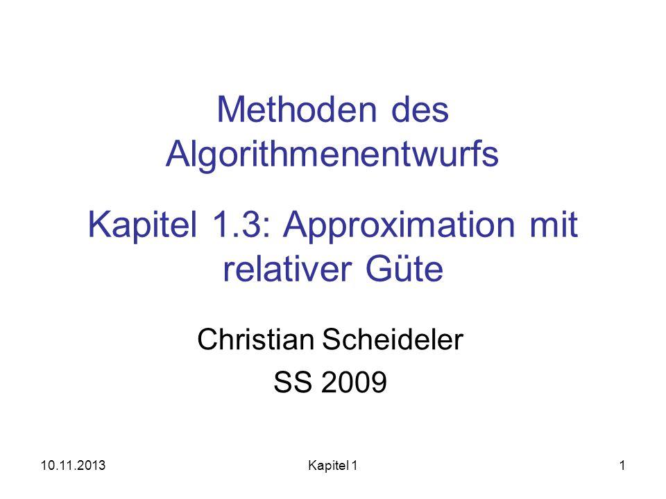 10.11.2013Kapitel 11 Methoden des Algorithmenentwurfs Kapitel 1.3: Approximation mit relativer Güte Christian Scheideler SS 2009
