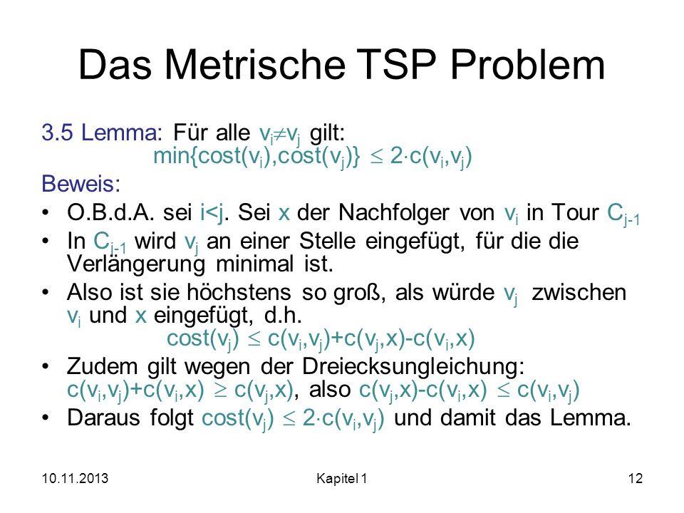 Das Metrische TSP Problem 3.5 Lemma: Für alle v i v j gilt: min{cost(v i ),cost(v j )} 2 c(v i,v j ) Beweis: O.B.d.A. sei i<j. Sei x der Nachfolger vo