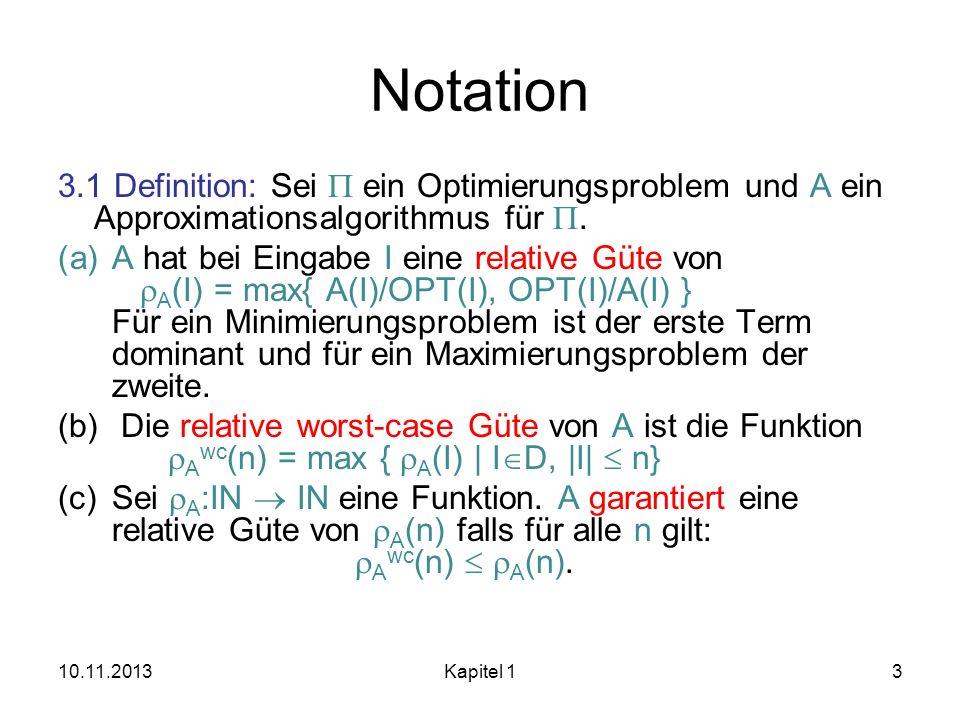 Notation 3.1 Definition: Sei ein Optimierungsproblem und A ein Approximationsalgorithmus für. (a)A hat bei Eingabe I eine relative Güte von A (I) = ma
