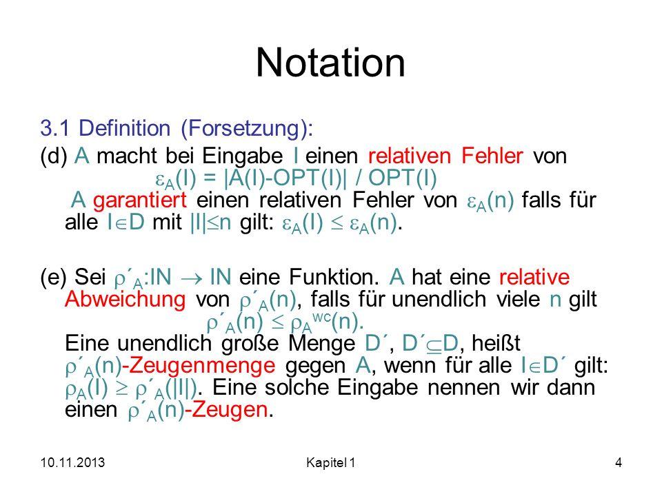 Notation 3.1 Definition (Forsetzung): (d) A macht bei Eingabe I einen relativen Fehler von A (I) = |A(I)-OPT(I)| / OPT(I) A garantiert einen relativen