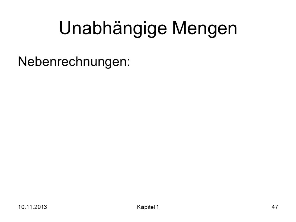 Unabhängige Mengen Nebenrechnungen: 10.11.2013Kapitel 147