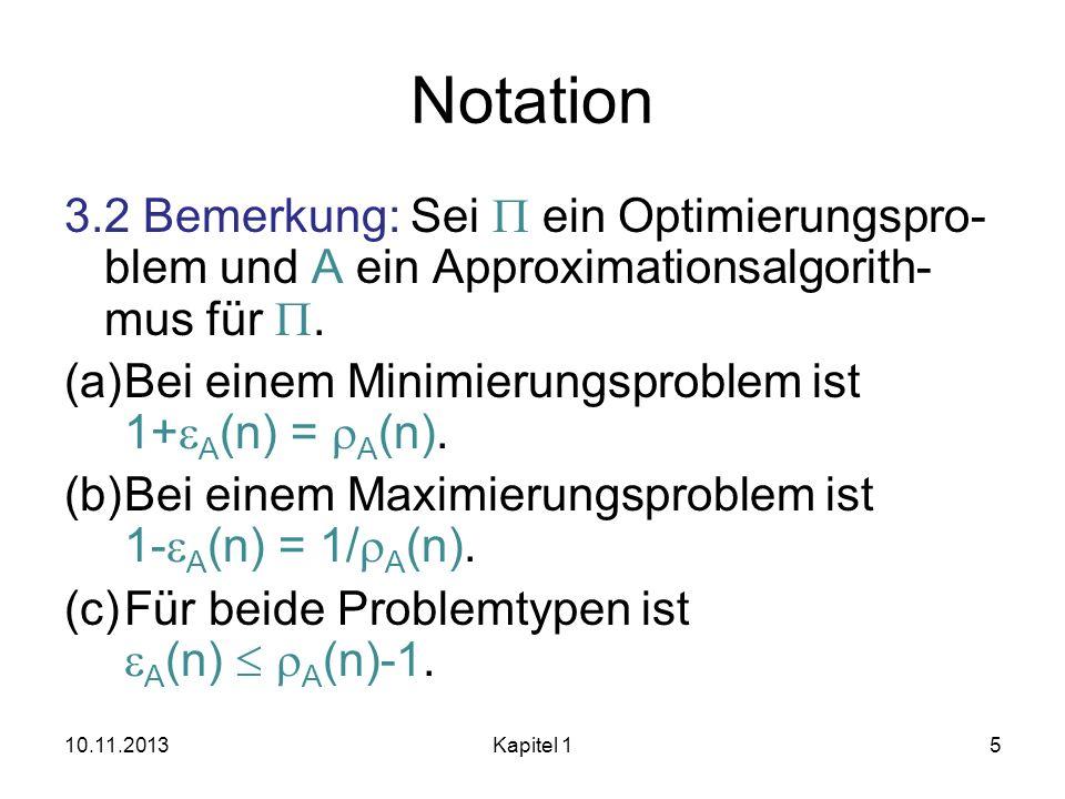 Notation 3.2 Bemerkung: Sei ein Optimierungspro- blem und A ein Approximationsalgorith- mus für. (a)Bei einem Minimierungsproblem ist 1+ A (n) = A (n)