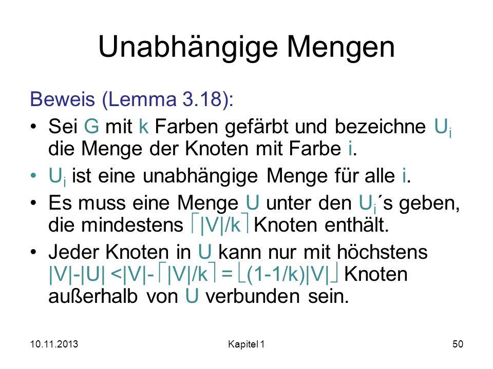 Unabhängige Mengen Beweis (Lemma 3.18): Sei G mit k Farben gefärbt und bezeichne U i die Menge der Knoten mit Farbe i. U i ist eine unabhängige Menge