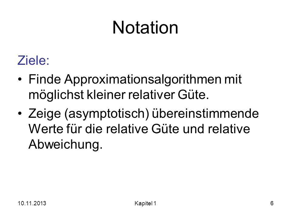 Notation Ziele: Finde Approximationsalgorithmen mit möglichst kleiner relativer Güte. Zeige (asymptotisch) übereinstimmende Werte für die relative Güt