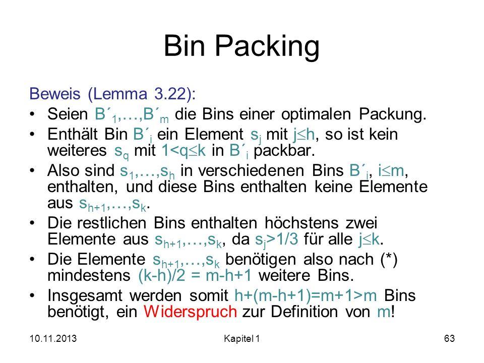 Bin Packing Beweis (Lemma 3.22): Seien B´ 1,…,B´ m die Bins einer optimalen Packung. Enthält Bin B´ i ein Element s j mit j h, so ist kein weiteres s