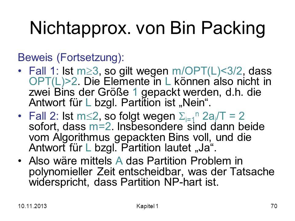 Nichtapprox. von Bin Packing Beweis (Fortsetzung): Fall 1: Ist m 3, so gilt wegen m/OPT(L) 2. Die Elemente in L können also nicht in zwei Bins der Grö