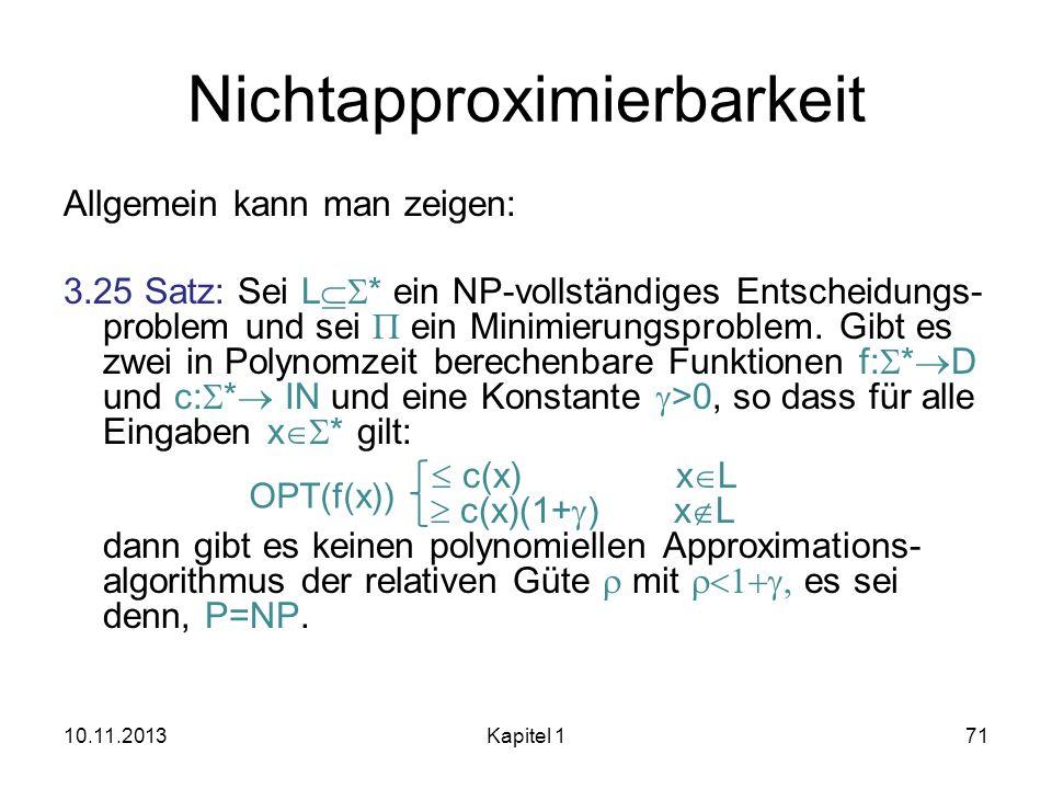 Nichtapproximierbarkeit Allgemein kann man zeigen: 3.25 Satz: Sei L * ein NP-vollständiges Entscheidungs- problem und sei ein Minimierungsproblem. Gib
