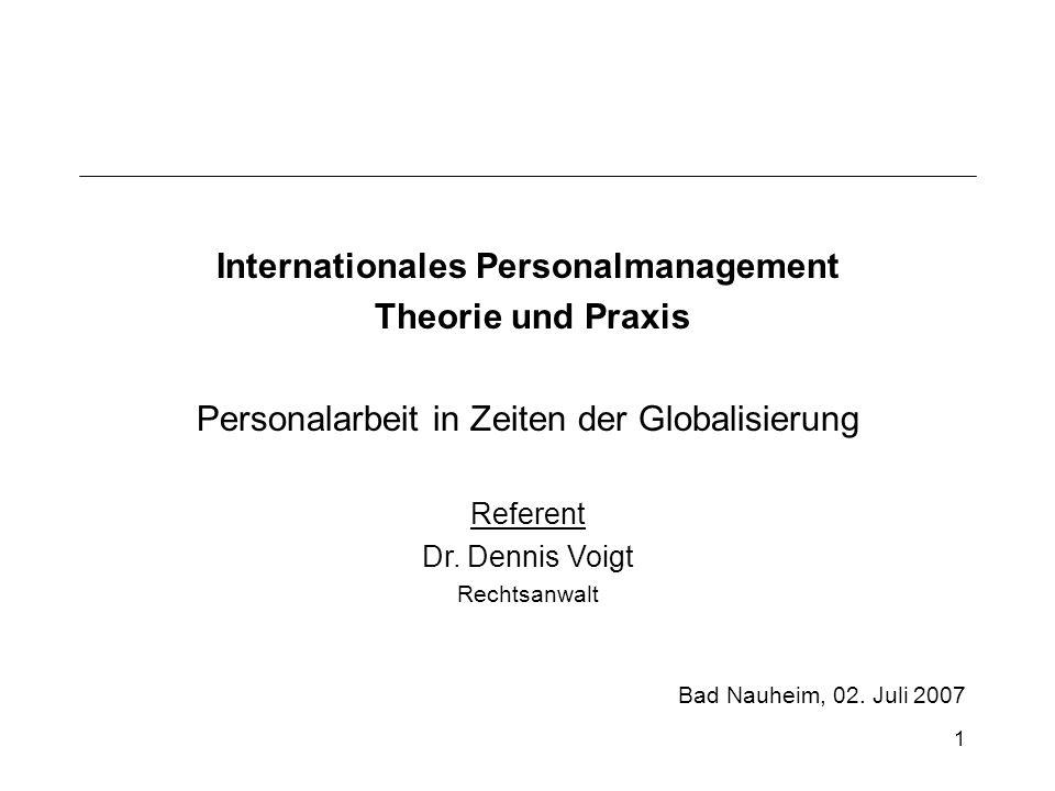 1 Internationales Personalmanagement Theorie und Praxis Personalarbeit in Zeiten der Globalisierung Referent Dr. Dennis Voigt Rechtsanwalt Bad Nauheim