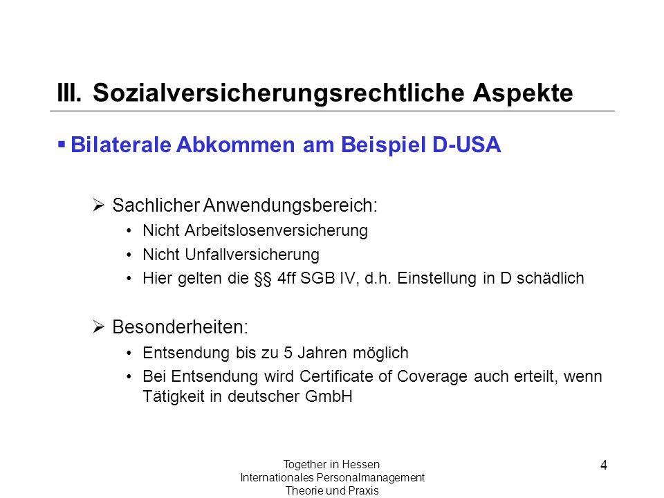 4 Together in Hessen Internationales Personalmanagement Theorie und Praxis III. Sozialversicherungsrechtliche Aspekte Bilaterale Abkommen am Beispiel