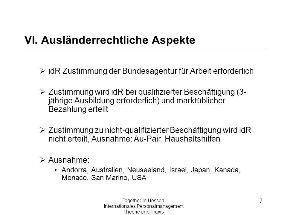 7 Together in Hessen Internationales Personalmanagement Theorie und Praxis VI. Ausländerrechtliche Aspekte idR Zustimmung der Bundesagentur für Arbeit