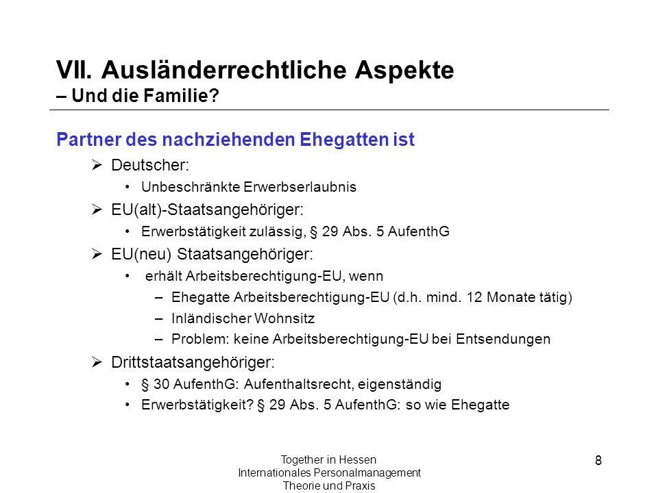 8 Together in Hessen Internationales Personalmanagement Theorie und Praxis VII. Ausländerrechtliche Aspekte – Und die Familie? Partner des nachziehend