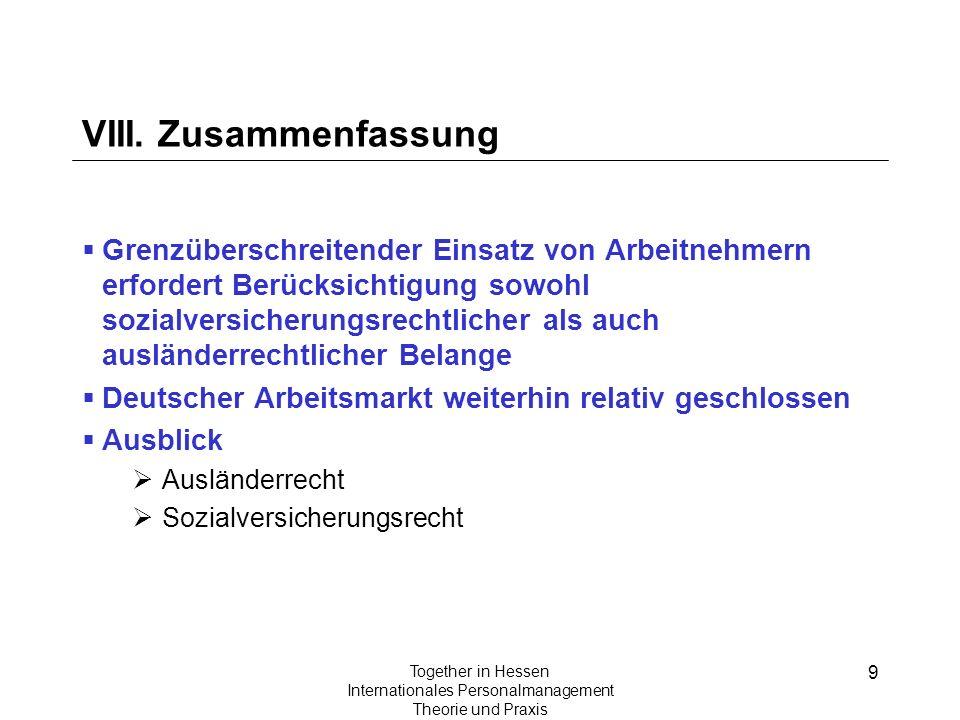 9 Together in Hessen Internationales Personalmanagement Theorie und Praxis VIII. Zusammenfassung Grenzüberschreitender Einsatz von Arbeitnehmern erfor