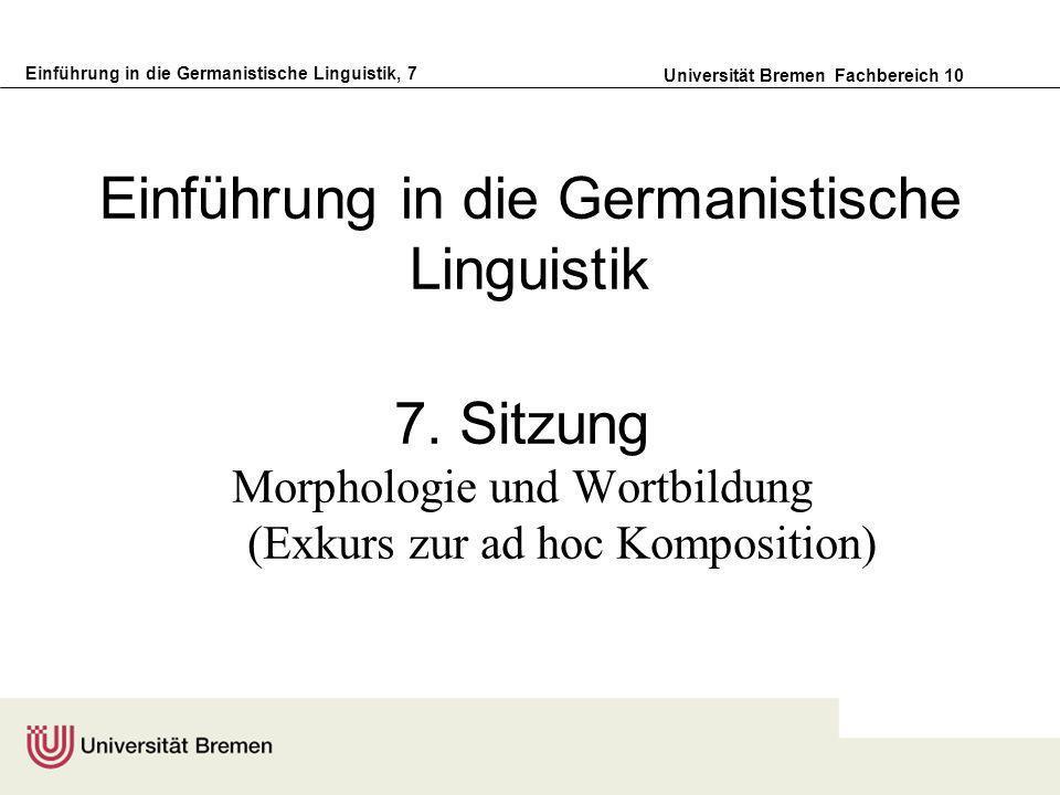 Einführung in die Germanistische Linguistik, 7 Universität Bremen Fachbereich 10 Einführung in die Germanistische Linguistik 7.