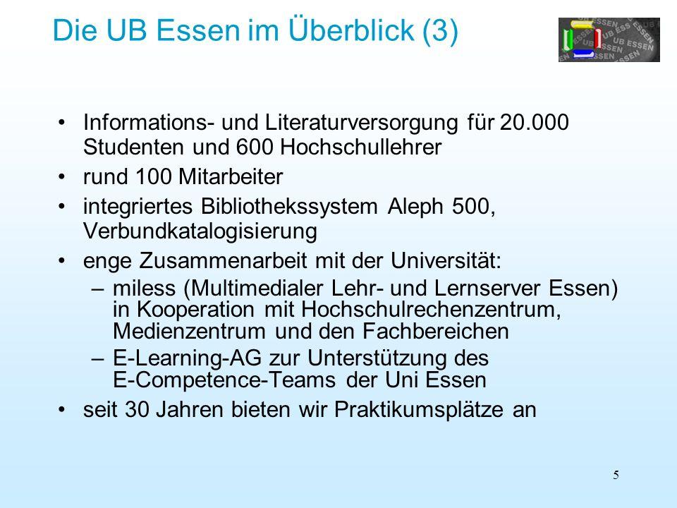5 Die UB Essen im Überblick (3) Informations- und Literaturversorgung für 20.000 Studenten und 600 Hochschullehrer rund 100 Mitarbeiter integriertes B