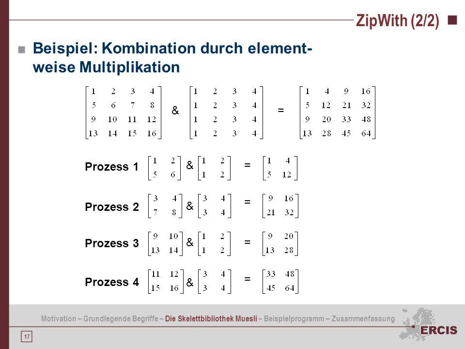 17 ZipWith (2/2) Beispiel: Kombination durch element- weise Multiplikation Motivation – Grundlegende Begriffe – Die Skelettbibliothek Muesli – Beispie