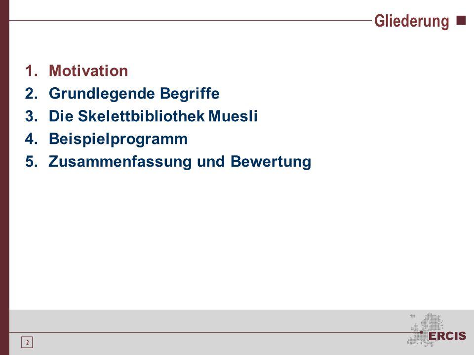 2 Gliederung 1.Motivation 2.Grundlegende Begriffe 3.Die Skelettbibliothek Muesli 4.Beispielprogramm 5.Zusammenfassung und Bewertung