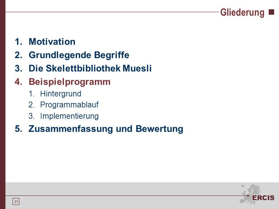 21 Gliederung 1.Motivation 2.Grundlegende Begriffe 3.Die Skelettbibliothek Muesli 4.Beispielprogramm 1.Hintergrund 2.Programmablauf 3.Implementierung