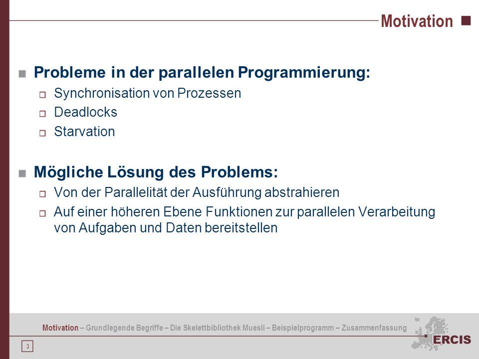 3 Motivation Probleme in der parallelen Programmierung: Synchronisation von Prozessen Deadlocks Starvation Mögliche Lösung des Problems: Von der Paral