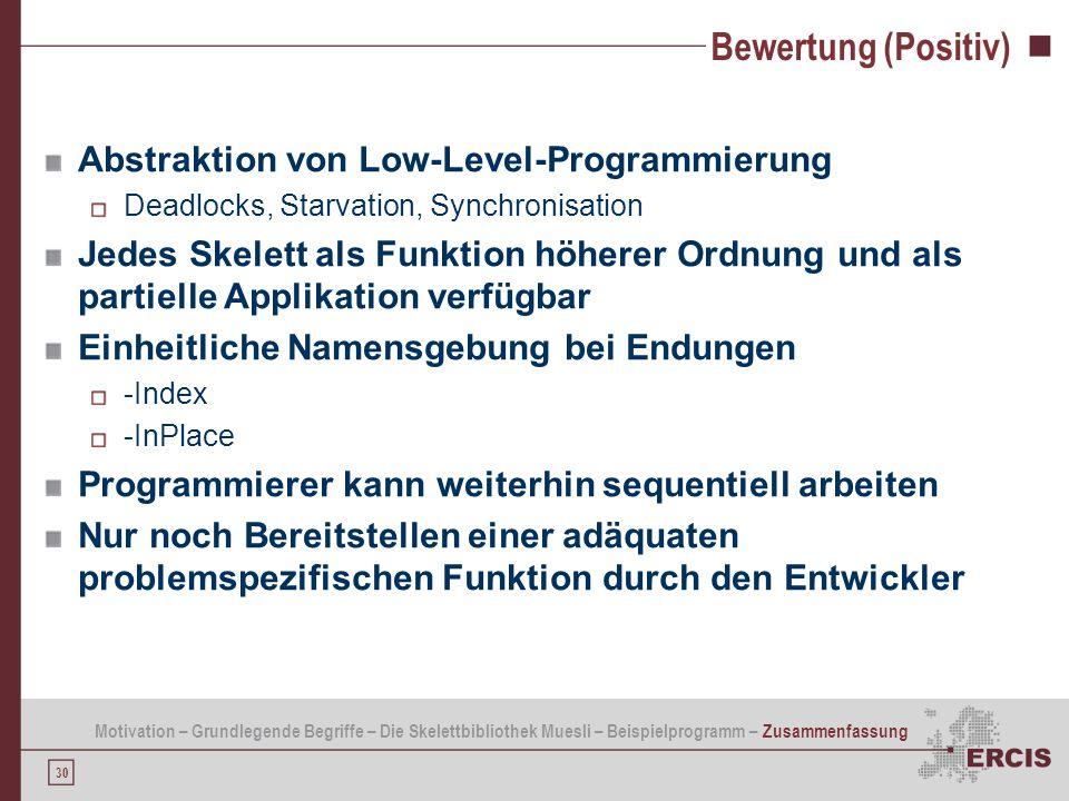 30 Bewertung (Positiv) Abstraktion von Low-Level-Programmierung Deadlocks, Starvation, Synchronisation Jedes Skelett als Funktion höherer Ordnung und