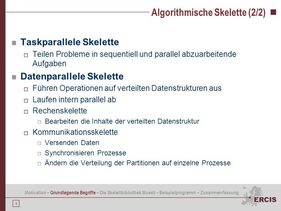 9 Algorithmische Skelette (2/2) Taskparallele Skelette Teilen Probleme in sequentiell und parallel abzuarbeitende Aufgaben Datenparallele Skelette Füh