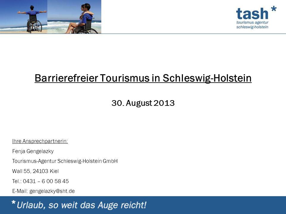 Barrierefreier Tourismus in Schleswig-Holstein 30. August 2013 Ihre Ansprechpartnerin: Fenja Gengelazky Tourismus-Agentur Schleswig-Holstein GmbH Wall