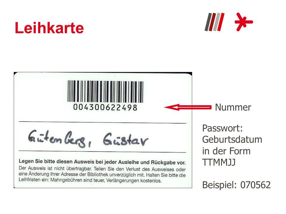 Leihkarte Nummer Passwort: Geburtsdatum in der Form TTMMJJ Beispiel: 070562