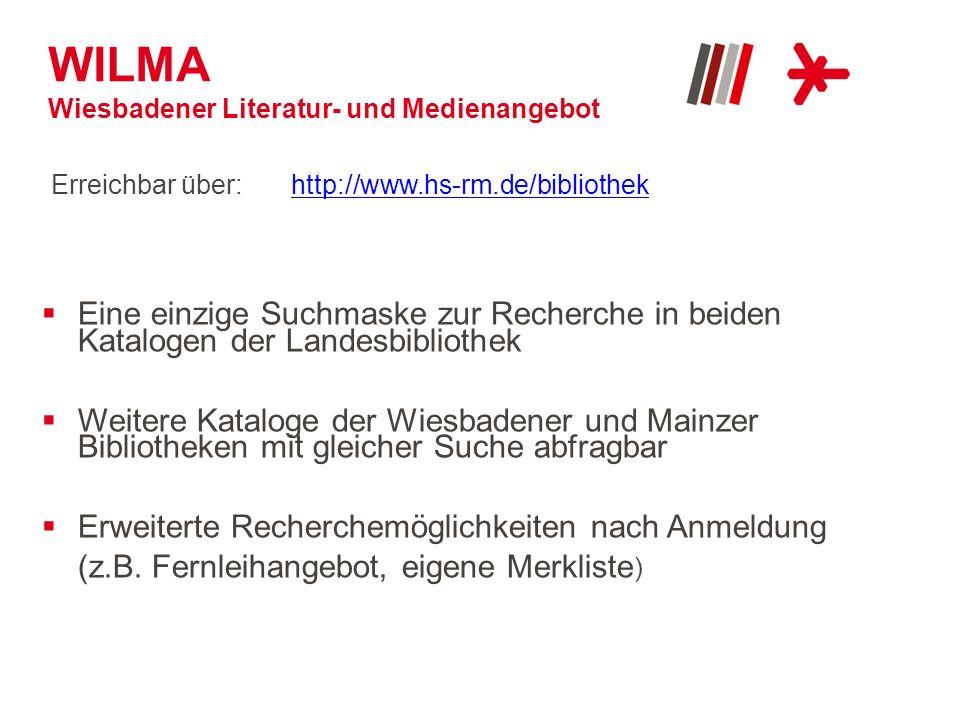 WILMA Wiesbadener Literatur- und Medienangebot Erreichbar über: http://www.hs-rm.de/bibliothekhttp://www.hs-rm.de/bibliothek Eine einzige Suchmaske zu