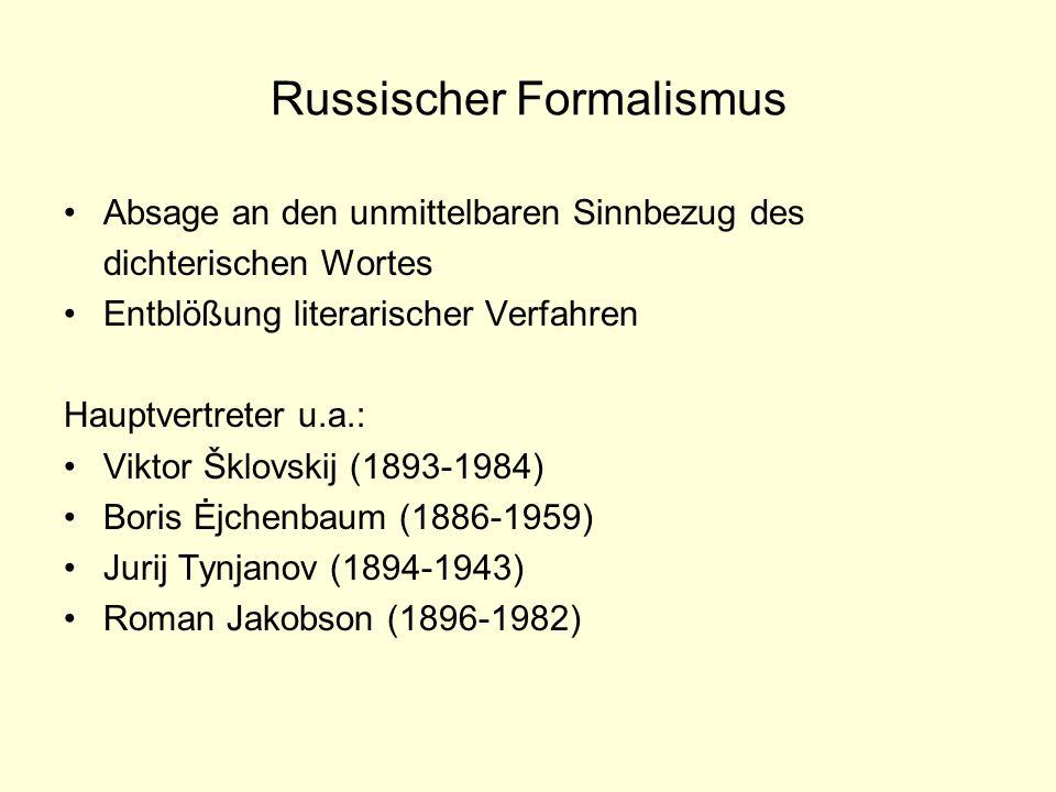Russischer Formalismus Absage an den unmittelbaren Sinnbezug des dichterischen Wortes Entblößung literarischer Verfahren Hauptvertreter u.a.: Viktor Š