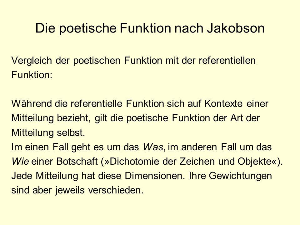 Die poetische Funktion nach Jakobson Vergleich der poetischen Funktion mit der referentiellen Funktion: Während die referentielle Funktion sich auf Ko