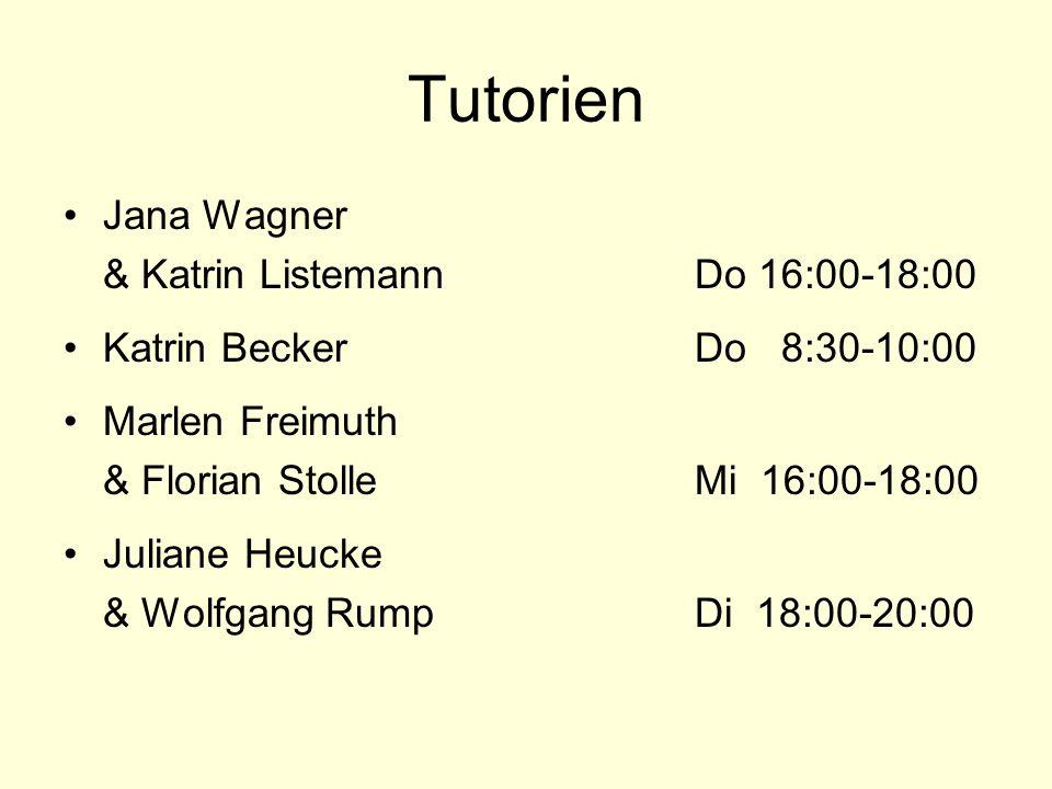 Tutorien Jana Wagner & Katrin ListemannDo 16:00-18:00 Katrin BeckerDo 8:30-10:00 Marlen Freimuth & Florian StolleMi 16:00-18:00 Juliane Heucke & Wolfg