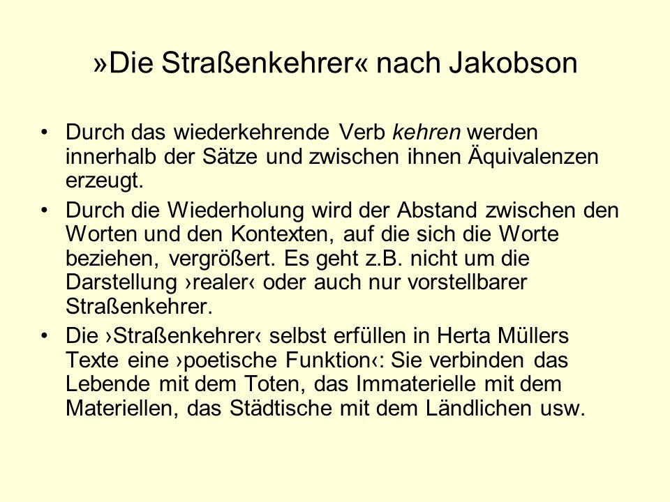 »Die Straßenkehrer« nach Jakobson Durch das wiederkehrende Verb kehren werden innerhalb der Sätze und zwischen ihnen Äquivalenzen erzeugt. Durch die W