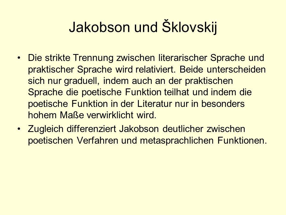 Jakobson und Šklovskij Die strikte Trennung zwischen literarischer Sprache und praktischer Sprache wird relativiert. Beide unterscheiden sich nur grad