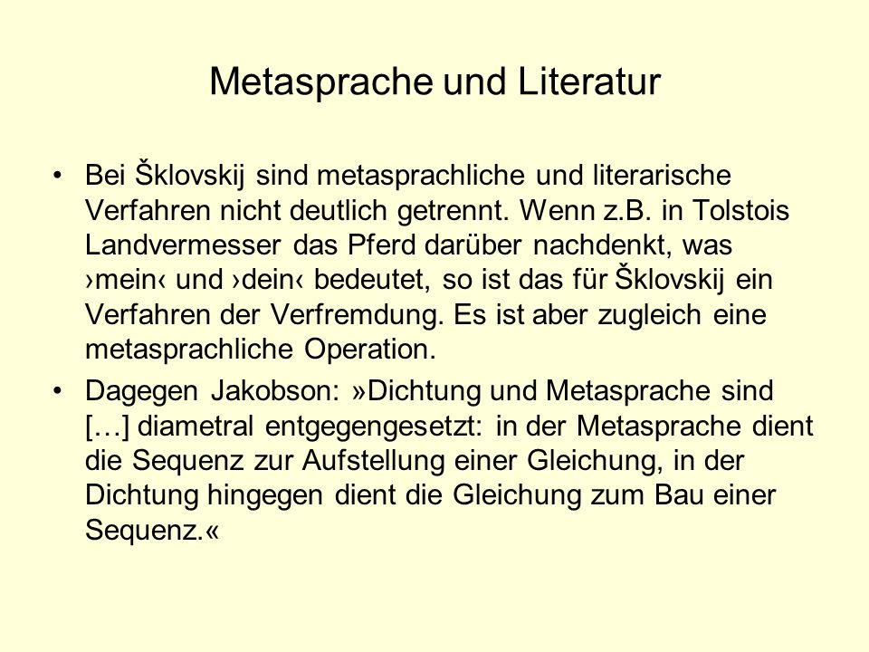 Metasprache und Literatur Bei Šklovskij sind metasprachliche und literarische Verfahren nicht deutlich getrennt. Wenn z.B. in Tolstois Landvermesser d