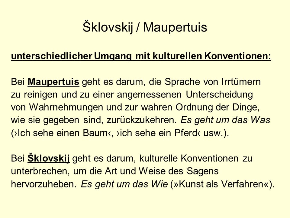 Šklovskij / Maupertuis unterschiedlicher Umgang mit kulturellen Konventionen: Bei Maupertuis geht es darum, die Sprache von Irrtümern zu reinigen und