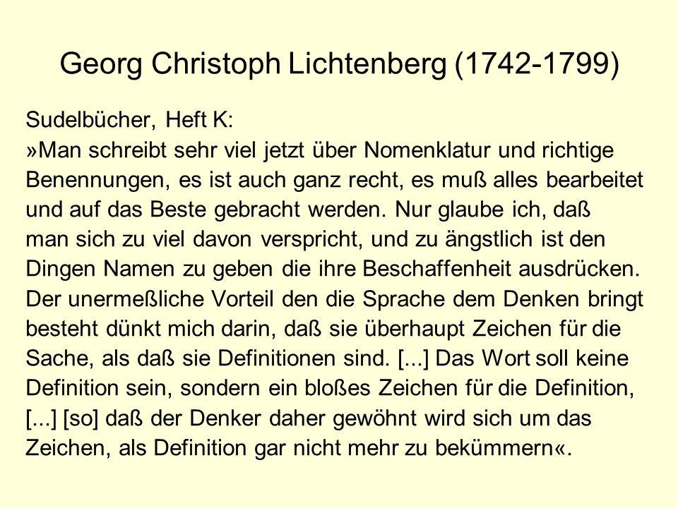 Georg Christoph Lichtenberg (1742-1799) Sudelbücher, Heft K: »Man schreibt sehr viel jetzt über Nomenklatur und richtige Benennungen, es ist auch ganz