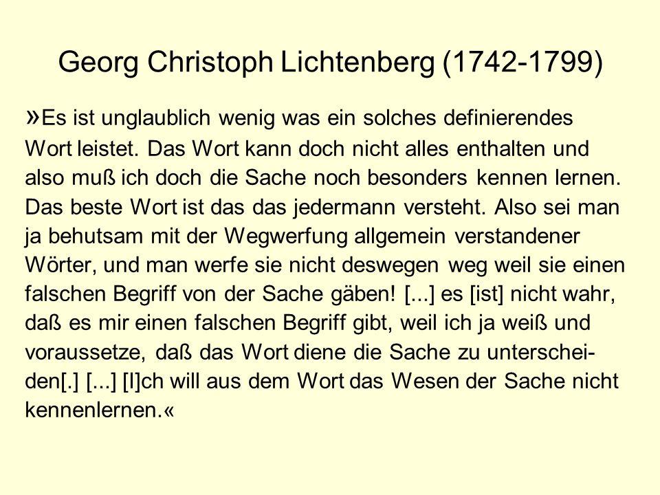 Georg Christoph Lichtenberg (1742-1799) » Es ist unglaublich wenig was ein solches definierendes Wort leistet. Das Wort kann doch nicht alles enthalte