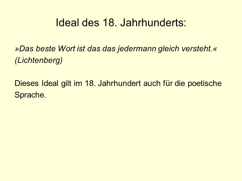 Ideal des 18. Jahrhunderts: »Das beste Wort ist das das jedermann gleich versteht.« (Lichtenberg) Dieses Ideal gilt im 18. Jahrhundert auch für die po
