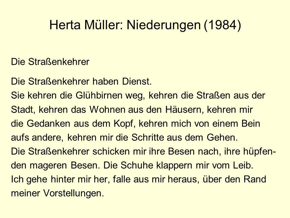 Herta Müller: Niederungen (1984) Die Straßenkehrer Die Straßenkehrer haben Dienst. Sie kehren die Glühbirnen weg, kehren die Straßen aus der Stadt, ke
