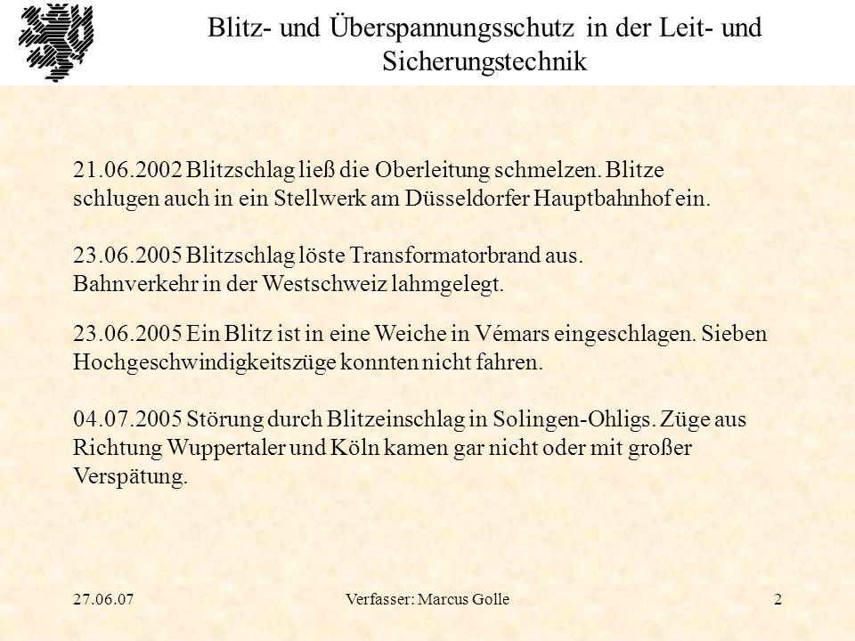 27.06.07Verfasser: Marcus Golle3 Blitz- und Überspannungsschutz in der Leit- und Sicherungstechnik 02.09.2005 In Thüringen sorgten Blitzeinschläge in die Stellwerkstechnik dafür, dass auf der Bahnstrecke zwischen Erfurt und Eisenach über Stunden lang gar nichts mehr ging.