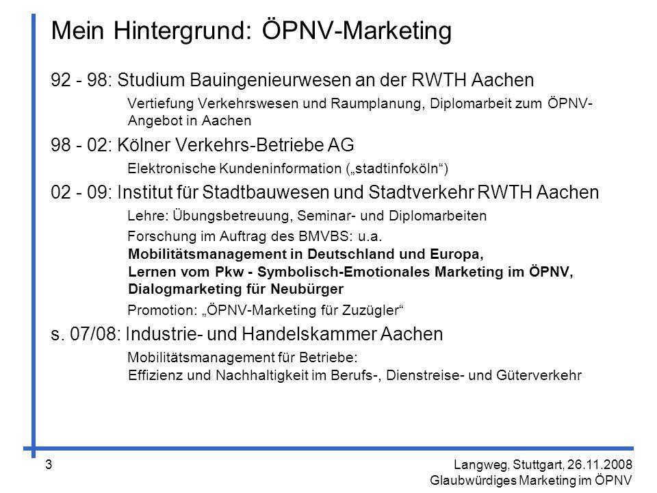 Langweg, Stuttgart, 26.11.2008 Glaubwürdiges Marketing im ÖPNV 34 ÖPNV in Wien als selbstverständlicher Teil urbanen Lebens integriert: Die Stadt gehört Dir.