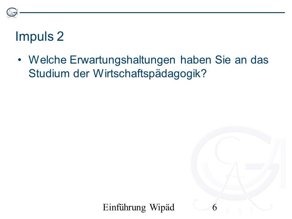 Einführung Wipäd6 Impuls 2 Welche Erwartungshaltungen haben Sie an das Studium der Wirtschaftspädagogik?