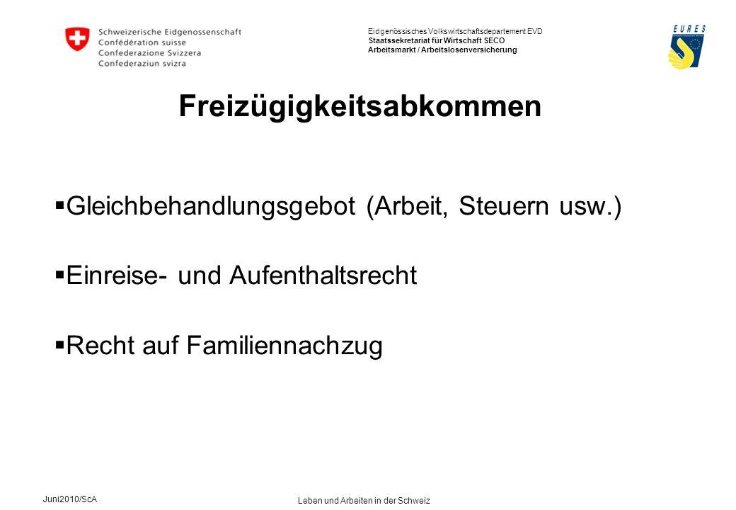 Eidgenössisches Volkswirtschaftsdepartement EVD Staatssekretariat für Wirtschaft SECO Arbeitsmarkt / Arbeitslosenversicherung Juni2010/ScA Leben und Arbeiten in der Schweiz Gleichbehandlungsgebot (Arbeit, Steuern usw.) Einreise- und Aufenthaltsrecht Recht auf Familiennachzug Freizügigkeitsabkommen