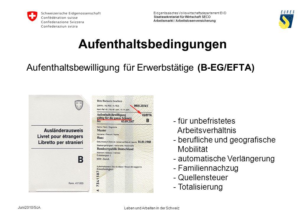 Eidgenössisches Volkswirtschaftsdepartement EVD Staatssekretariat für Wirtschaft SECO Arbeitsmarkt / Arbeitslosenversicherung Juni2010/ScA Leben und Arbeiten in der Schweiz Aufenthaltsbewilligung für Erwerbstätige (B-EG/EFTA) Aufenthaltsbedingungen - für unbefristetes Arbeitsverhältnis - berufliche und geografische Mobilität - automatische Verlängerung - Familiennachzug - Quellensteuer - Totalisierung