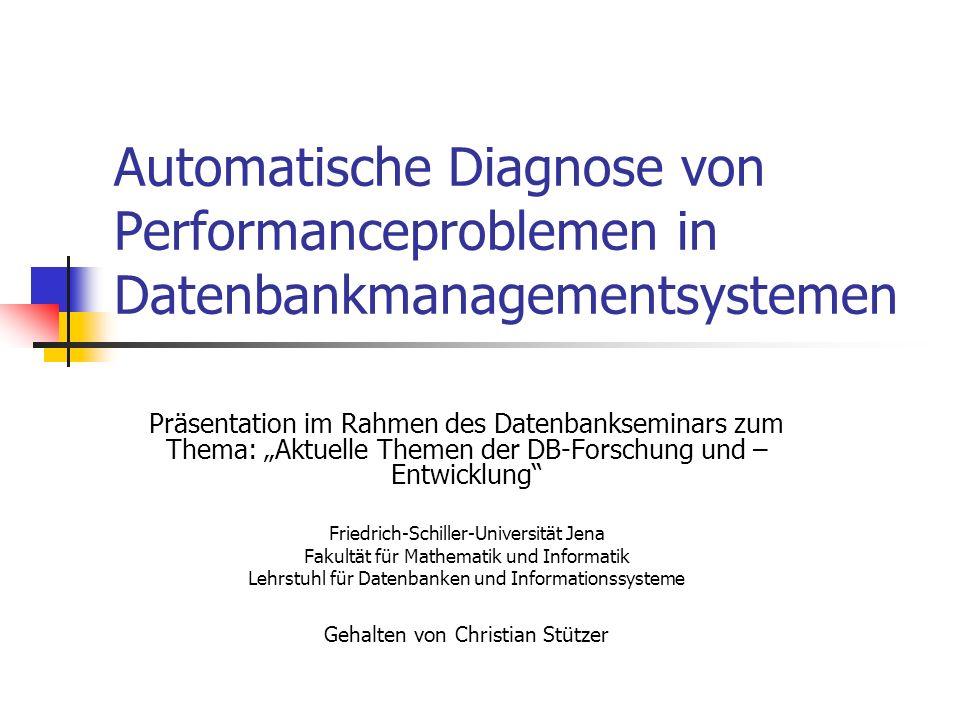 Automatische Diagnose von Performanceproblemen in Datenbankmanagementsystemen Präsentation im Rahmen des Datenbankseminars zum Thema: Aktuelle Themen