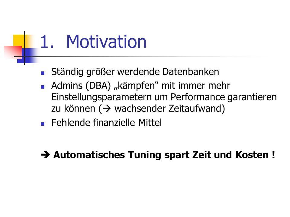 1.Motivation Ständig größer werdende Datenbanken Admins (DBA) kämpfen mit immer mehr Einstellungsparametern um Performance garantieren zu können ( wac